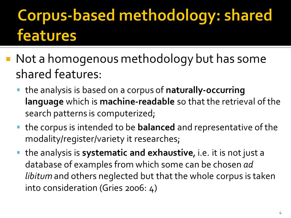  Not a homogenous methodology but has some shared features:  the analysis is based on a corpus of naturally-occurring language which is machine-read