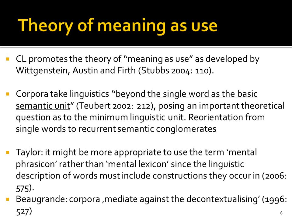  CL promotes the theory of meaning as use as developed by Wittgenstein, Austin and Firth (Stubbs 2004: 110).