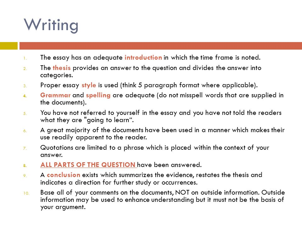 Writing 1. The essay has an adequate introduction in which the time frame is noted. 2. The thesis provides an answer to the question and divides the a