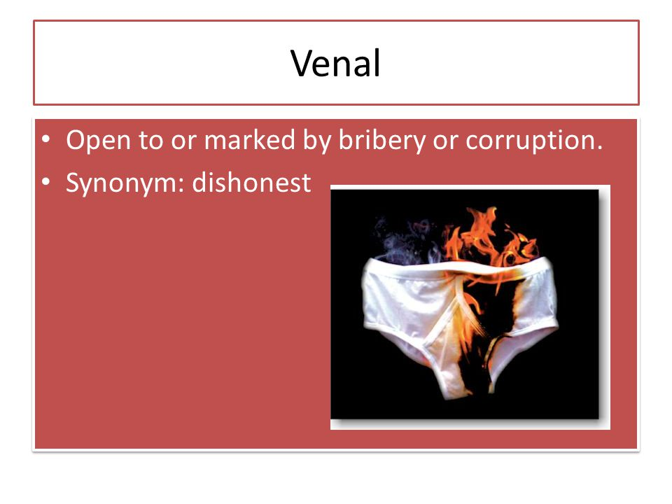 Venal Open to or marked by bribery or corruption.