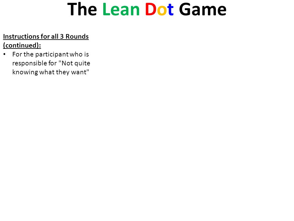 The Lean Dot Game Instructions for all 3 Rounds (continued): For the participant who is responsible for