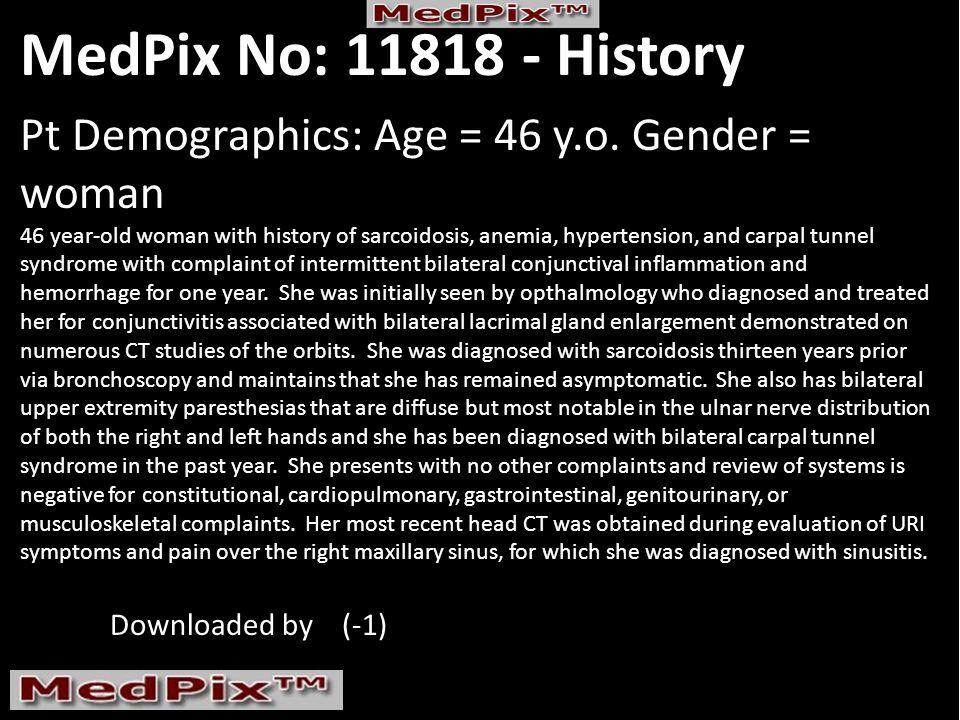 MedPix No: 11818 - History Pt Demographics: Age = 46 y.o.