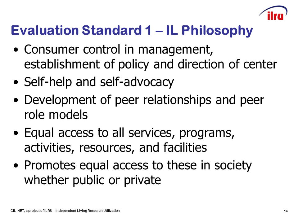 CIL-NET, a project of ILRU – Independent Living Research Utilization Evaluation Standard 1 – IL Philosophy Consumer control in management, establishme