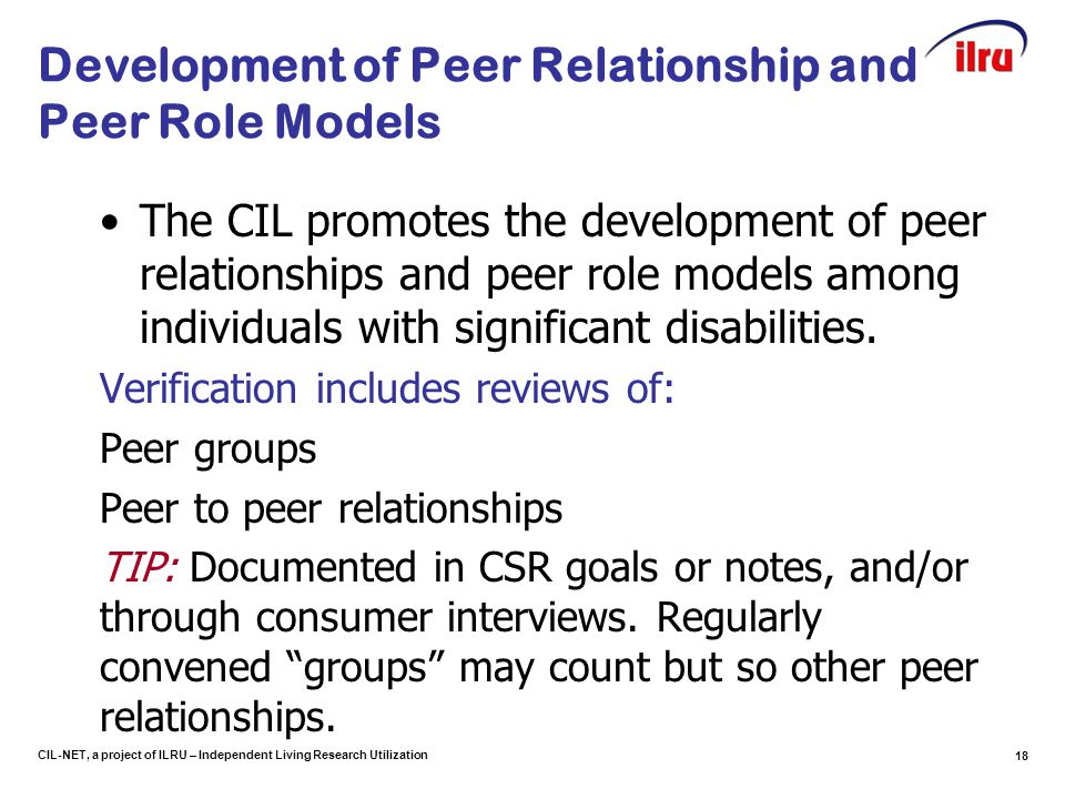 CIL-NET, a project of ILRU – Independent Living Research Utilization Development of Peer Relationship and Peer Role Models The CIL promotes the develo
