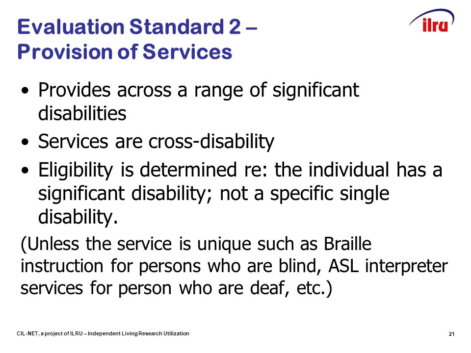 CIL-NET, a project of ILRU – Independent Living Research Utilization Evaluation Standard 2 – Provision of Services Provides across a range of signific