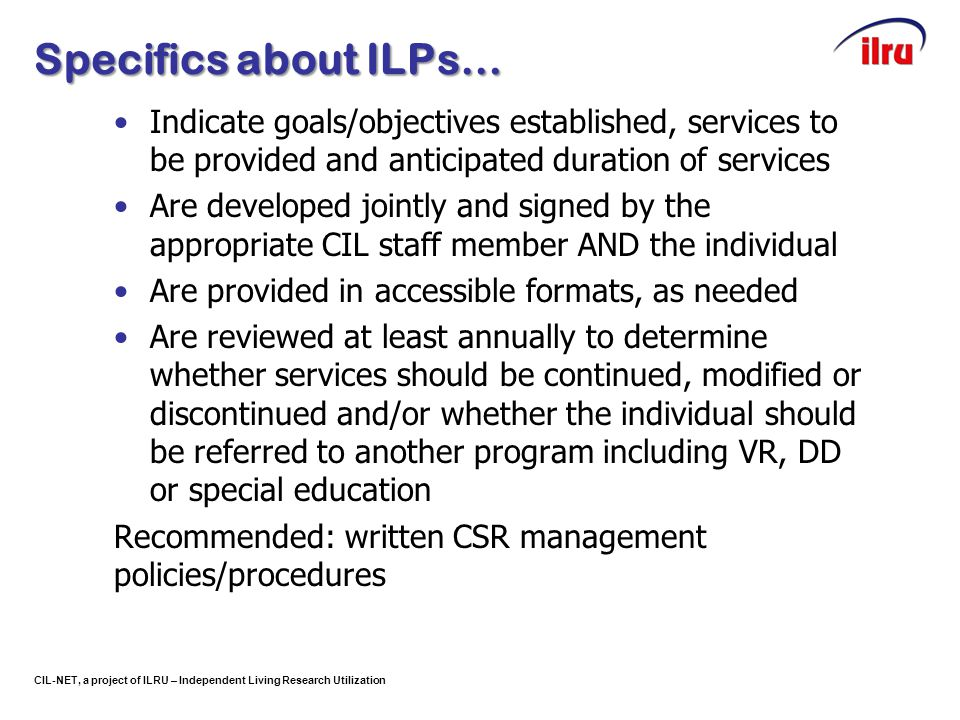 CIL-NET, a project of ILRU – Independent Living Research Utilization Specifics about ILPs… Indicate goals/objectives established, services to be provi