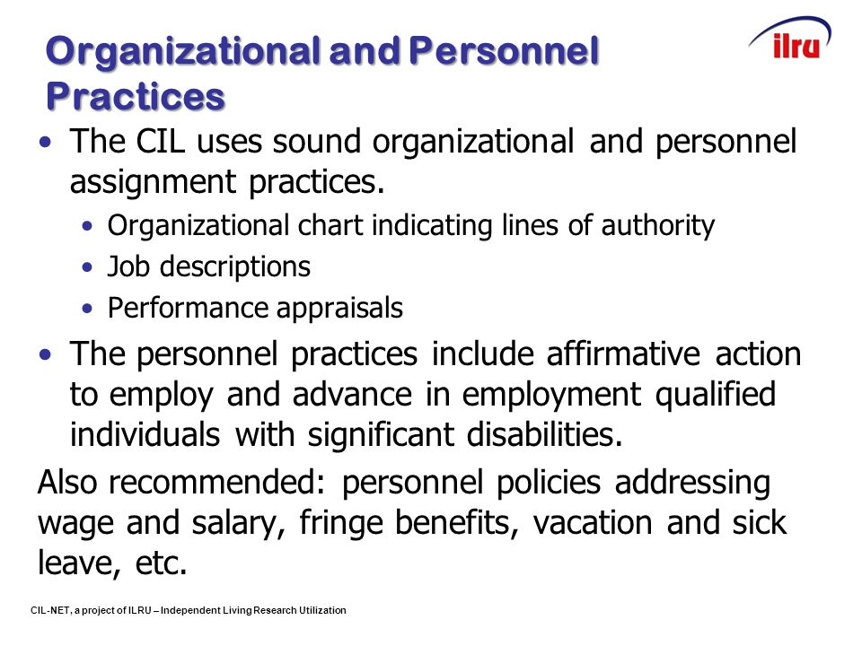 CIL-NET, a project of ILRU – Independent Living Research Utilization Organizational and Personnel Practices The CIL uses sound organizational and pers