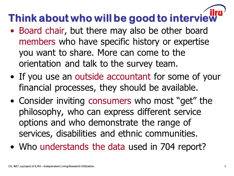 CIL-NET, a project of ILRU – Independent Living Research Utilization Think about who will be good to interview Board chair, but there may also be othe