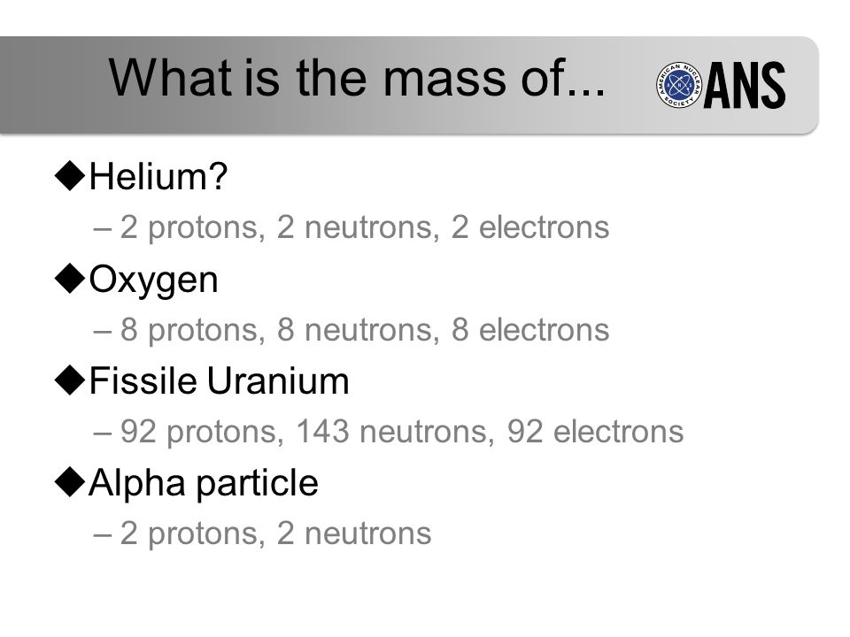 What is the mass of...  Helium.