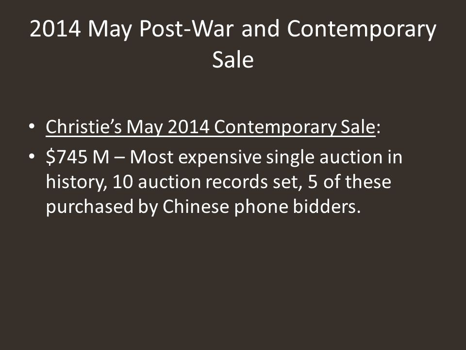 2014 May Post-War and Contemporary Sale Christie's May 2014 Contemporary Sale: $745 M – Most expensive single auction in history, 10 auction records s