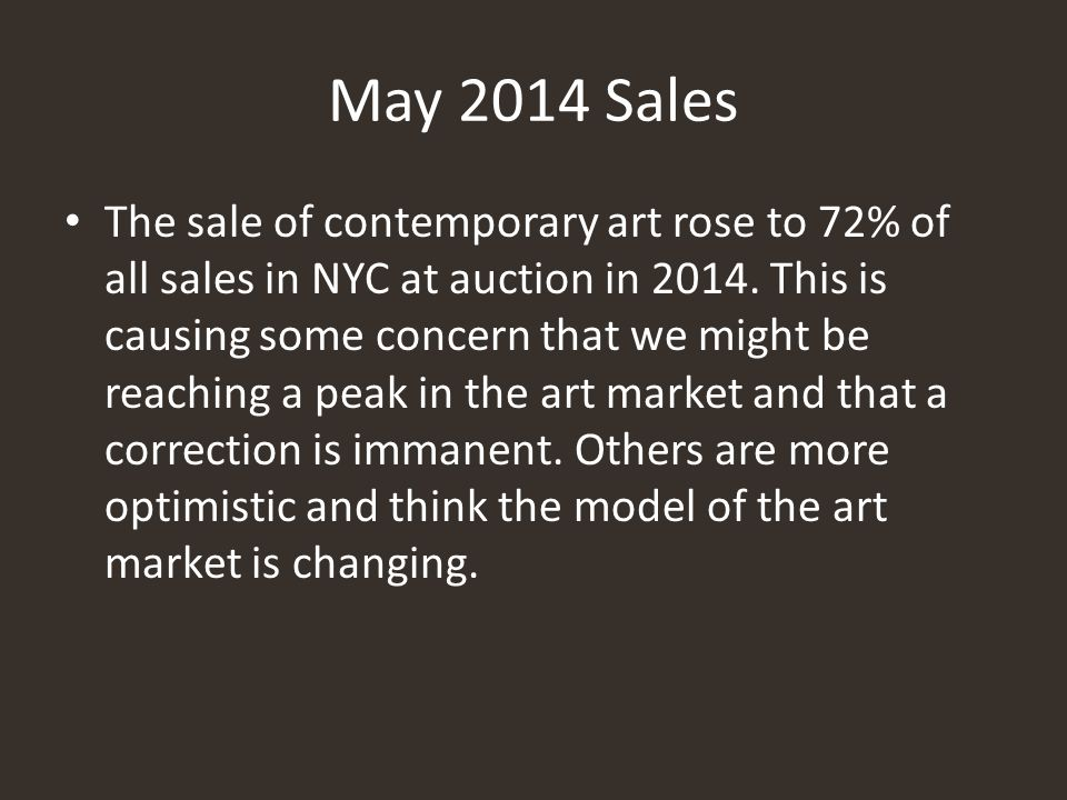 May 2014 Sales The sale of contemporary art rose to 72% of all sales in NYC at auction in 2014. This is causing some concern that we might be reaching