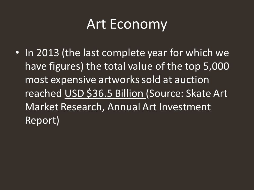 Art Economy In 2013 (the last complete year for which we have figures) the total value of the top 5,000 most expensive artworks sold at auction reache