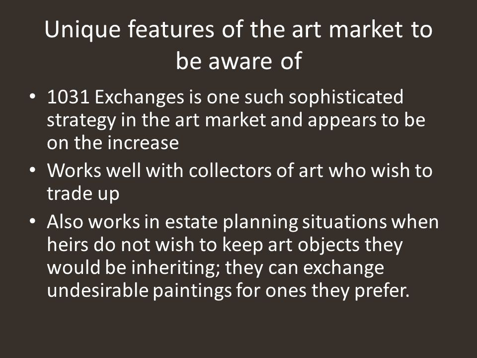 Unique features of the art market to be aware of 1031 Exchanges is one such sophisticated strategy in the art market and appears to be on the increase