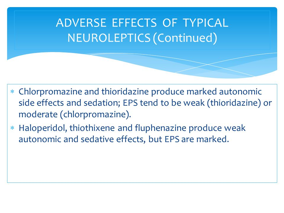  Chlorpromazine and thioridazine produce marked autonomic side effects and sedation; EPS tend to be weak (thioridazine) or moderate (chlorpromazine).