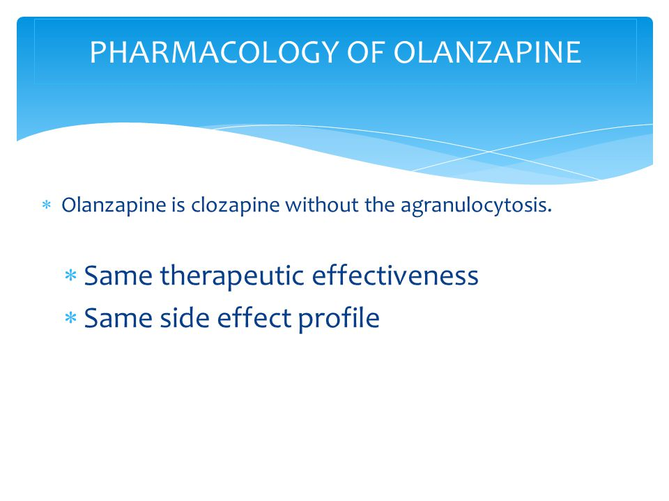  Olanzapine is clozapine without the agranulocytosis.