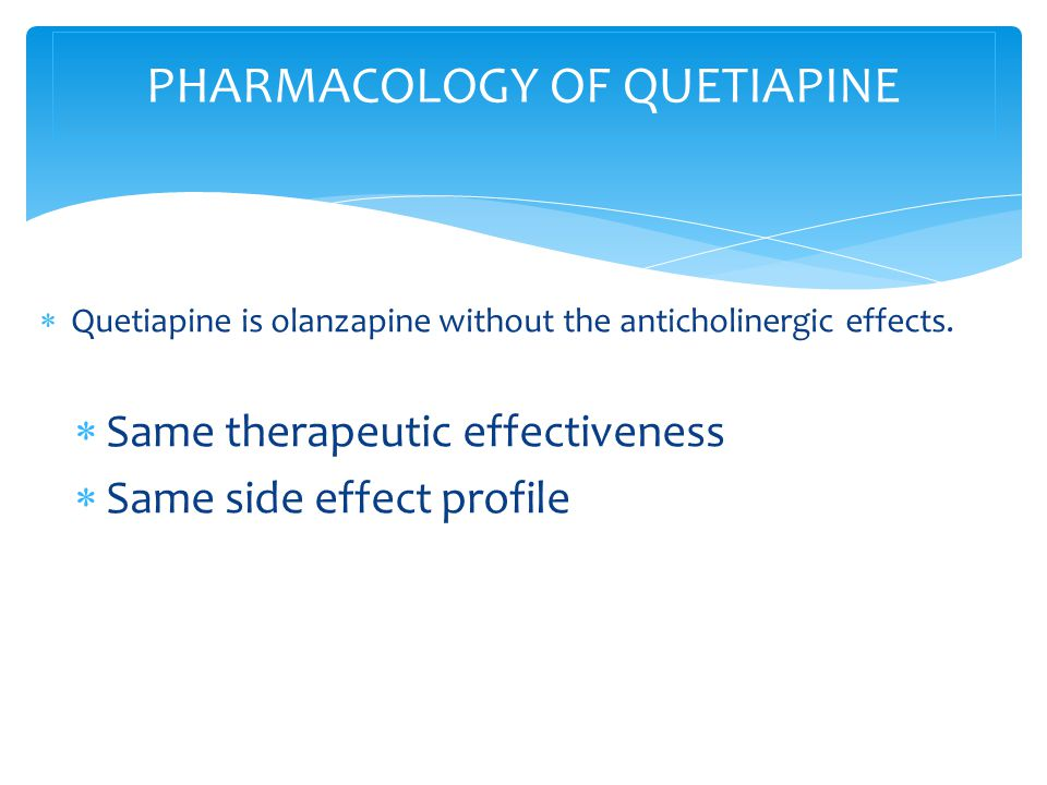  Quetiapine is olanzapine without the anticholinergic effects.