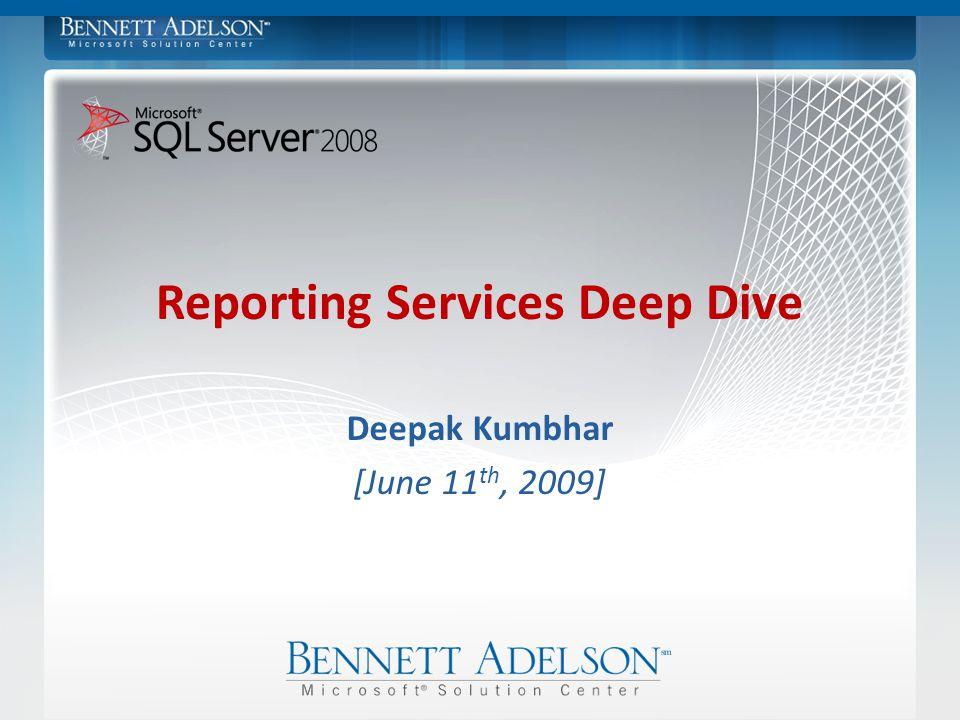 Deepak Kumbhar [June 11 th, 2009] Reporting Services Deep Dive