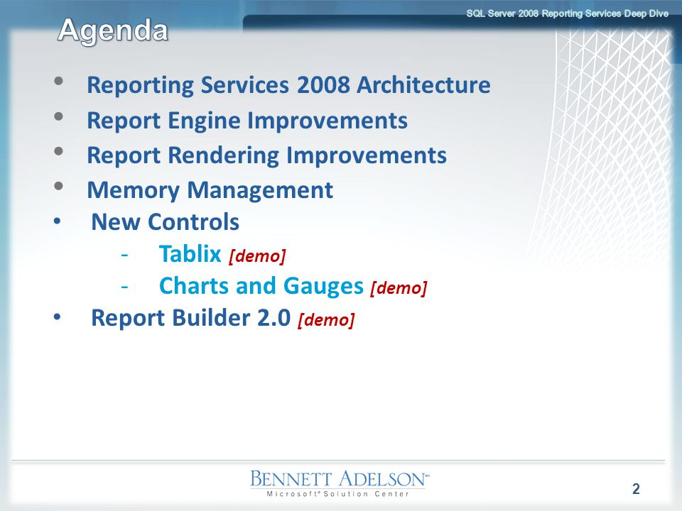 Reporting Services 2008 Architecture Report Engine Improvements Report Rendering Improvements Memory Management New Controls -Tablix [demo] -Charts an