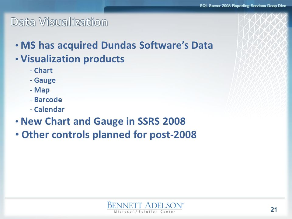 21 MS has acquired Dundas Software's Data Visualization products - Chart - Gauge - Map - Barcode - Calendar New Chart and Gauge in SSRS 2008 Other con