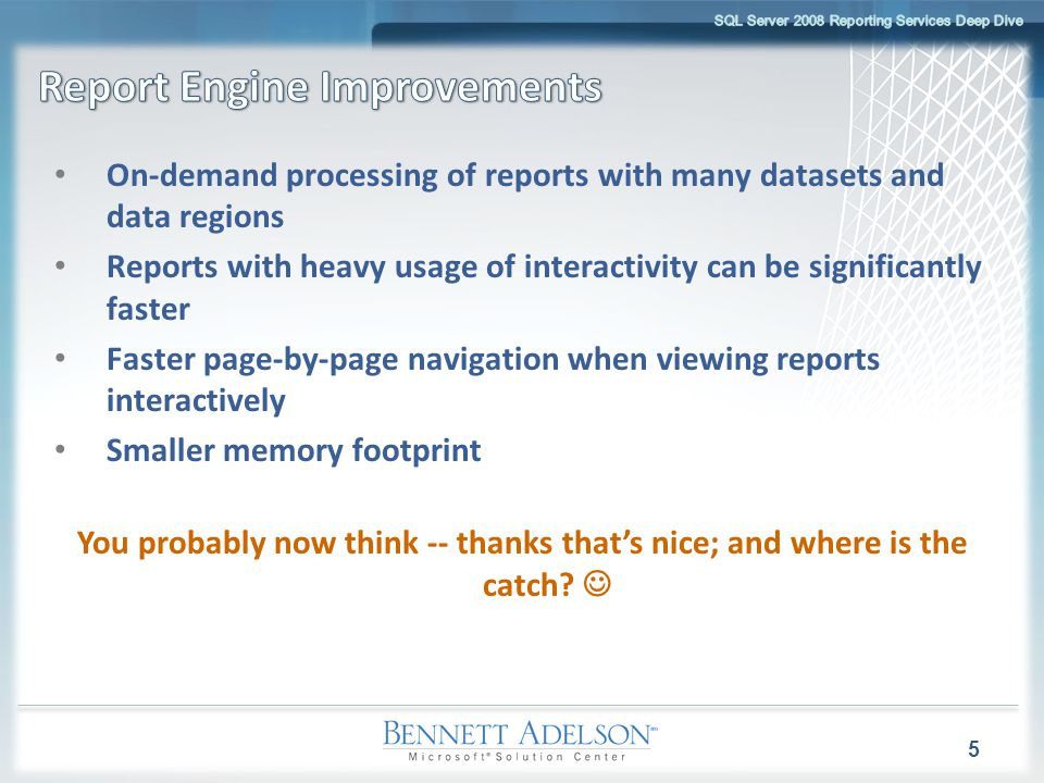 On-demand processing of reports with many datasets and data regions Reports with heavy usage of interactivity can be significantly faster Faster page-