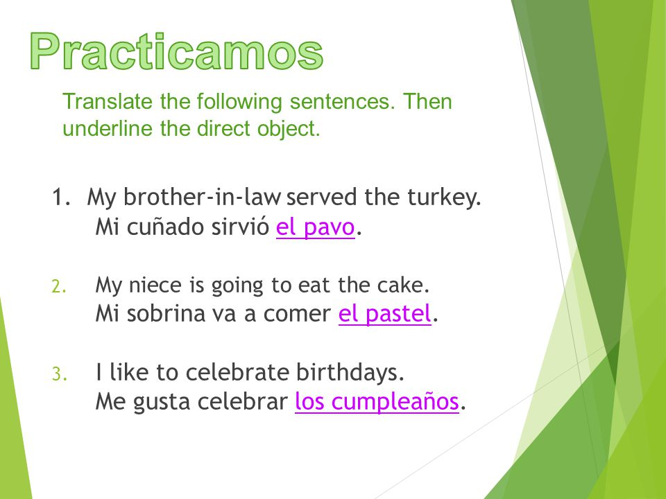 Translate the following sentences. Then underline the direct object.