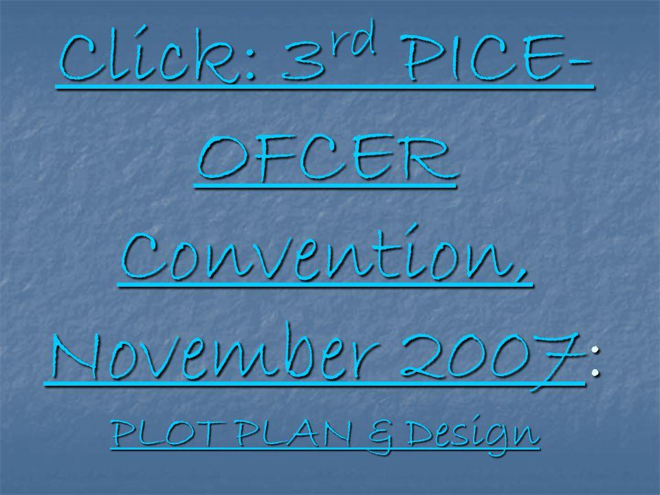 Click: 3 rd PICE- OFCER Convention, November 2007Click: 3 rd PICE- OFCER Convention, November 2007: PLOT PLAN & Design PLOT PLAN & Design Click: 3 rd