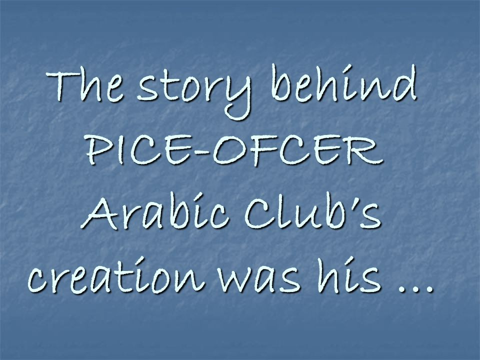 The story behind PICE-OFCER Arabic Club's creation was his …