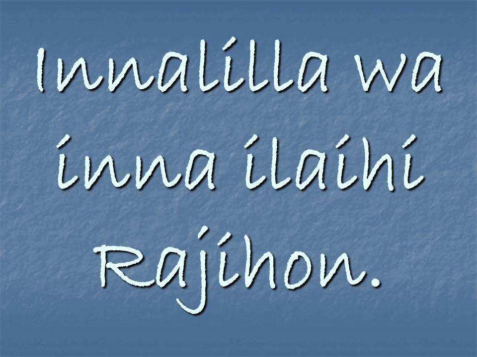 Innalilla wa inna ilaihi Rajihon.