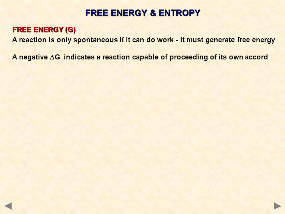 FREE ENERGY & ENTROPY FREE ENERGY (G) A reaction is only spontaneous if it can do work - it must generate free energy A negative  G indicates a react