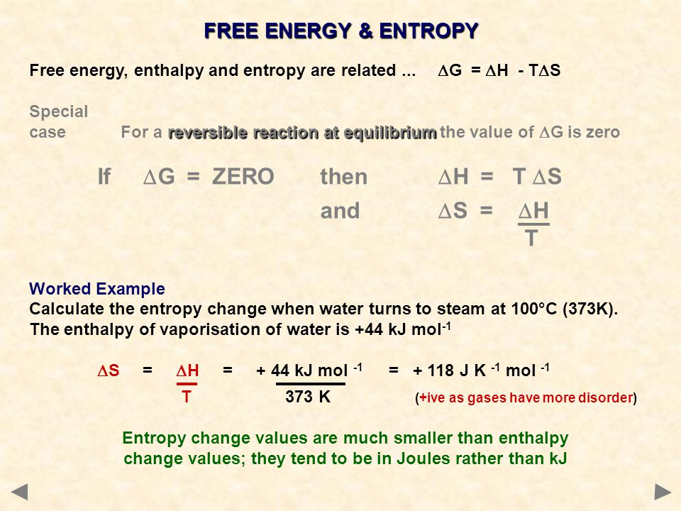 FREE ENERGY & ENTROPY Free energy, enthalpy and entropy are related...  G =  H - T  S Special reversible reaction at equilibrium case For a reversi