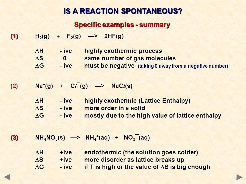 IS A REACTION SPONTANEOUS? (1) (1)H 2 (g) + F 2 (g) —> 2HF(g)  H - ivehighly exothermic process  S 0same number of gas molecules  G - ivemust be ne