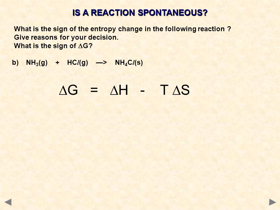 IS A REACTION SPONTANEOUS? What is the sign of the entropy change in the following reaction ? Give reasons for your decision. What is the sign of  G?