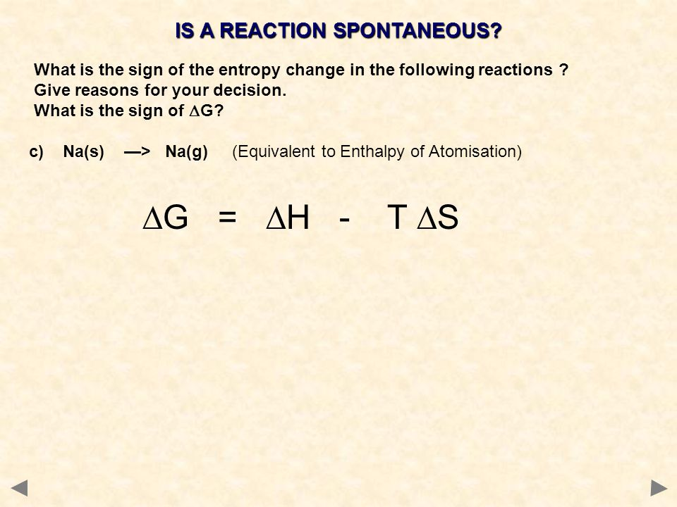IS A REACTION SPONTANEOUS? What is the sign of the entropy change in the following reactions ? Give reasons for your decision. What is the sign of  G