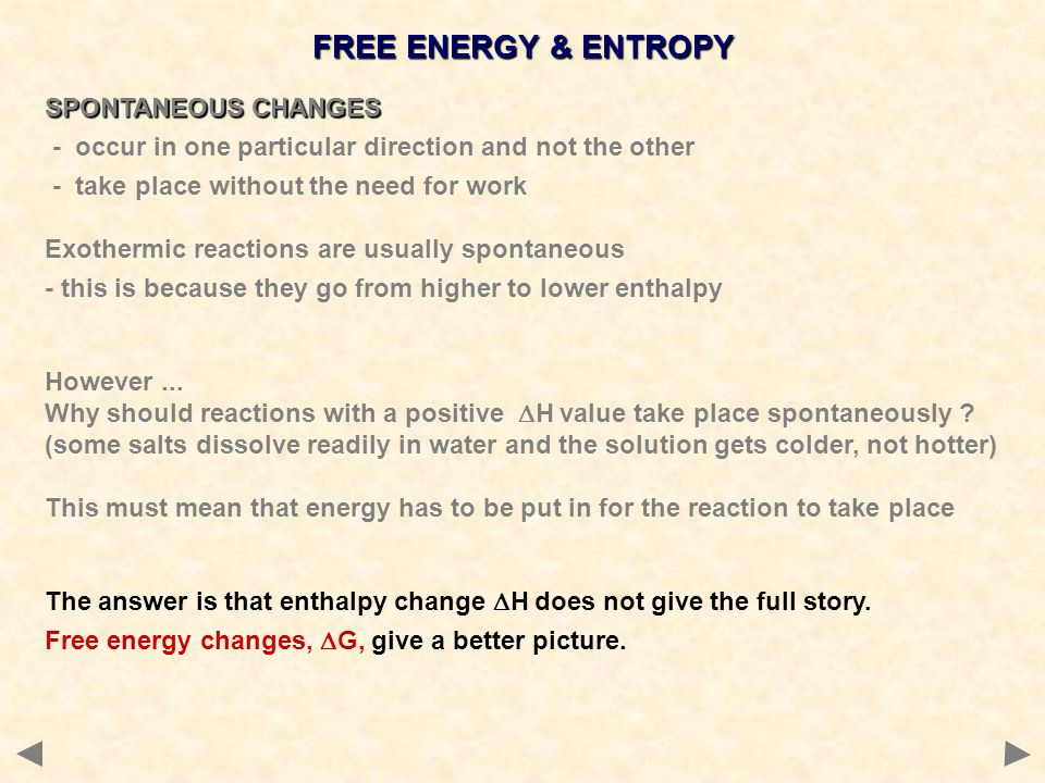 FREE ENERGY & ENTROPY SPONTANEOUS CHANGES - occur in one particular direction and not the other - take place without the need for work Exothermic reac