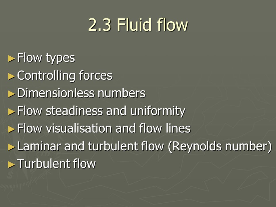 2.3 Fluid flow ► Flow types ► Controlling forces ► Dimensionless numbers ► Flow steadiness and uniformity ► Flow visualisation and flow lines ► Lamina