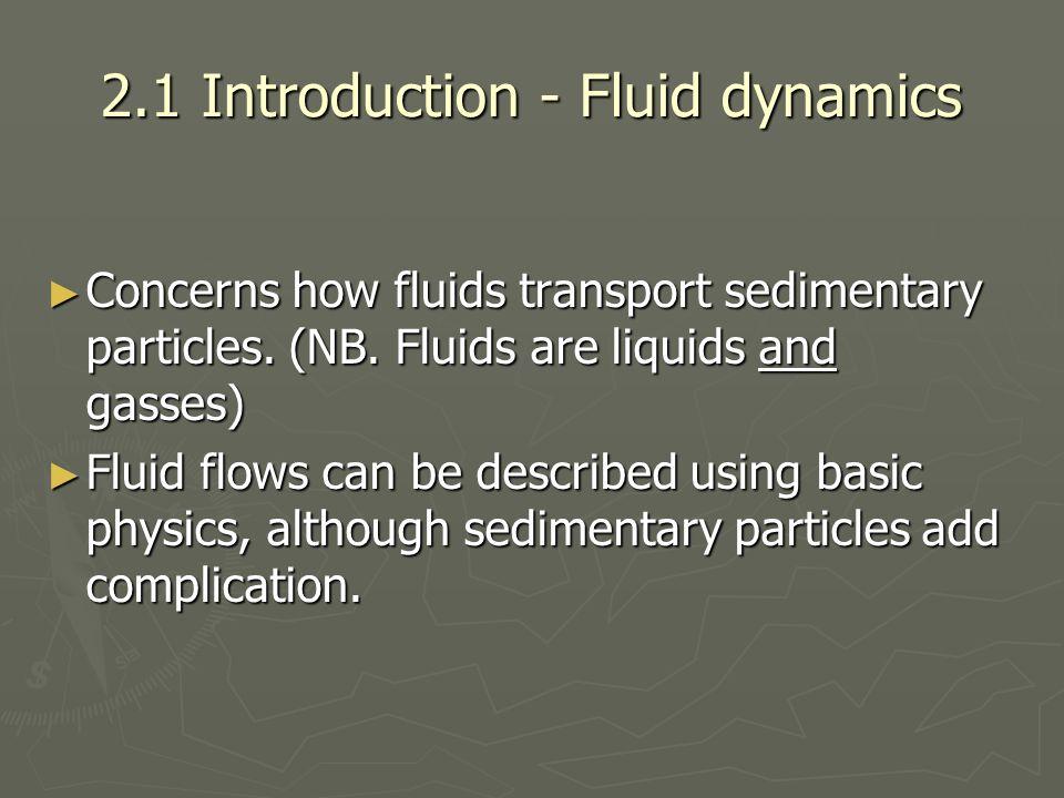 2.1 Introduction - Fluid dynamics ► Concerns how fluids transport sedimentary particles.