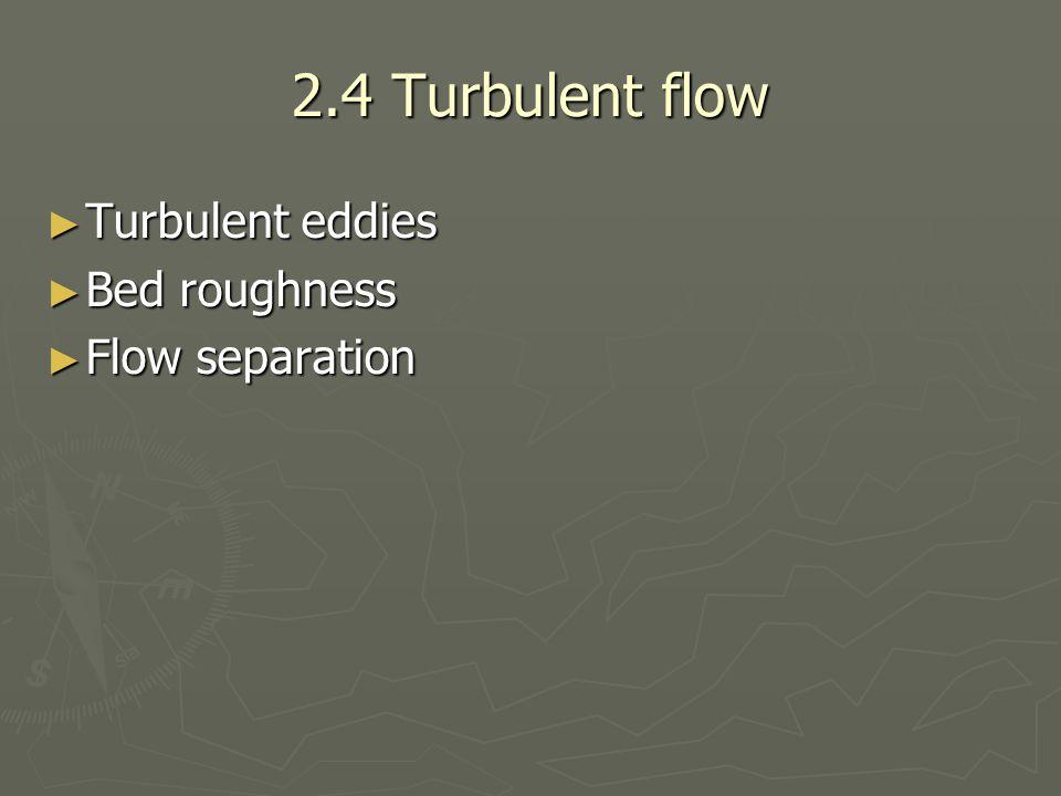 2.4 Turbulent flow ► Turbulent eddies ► Bed roughness ► Flow separation