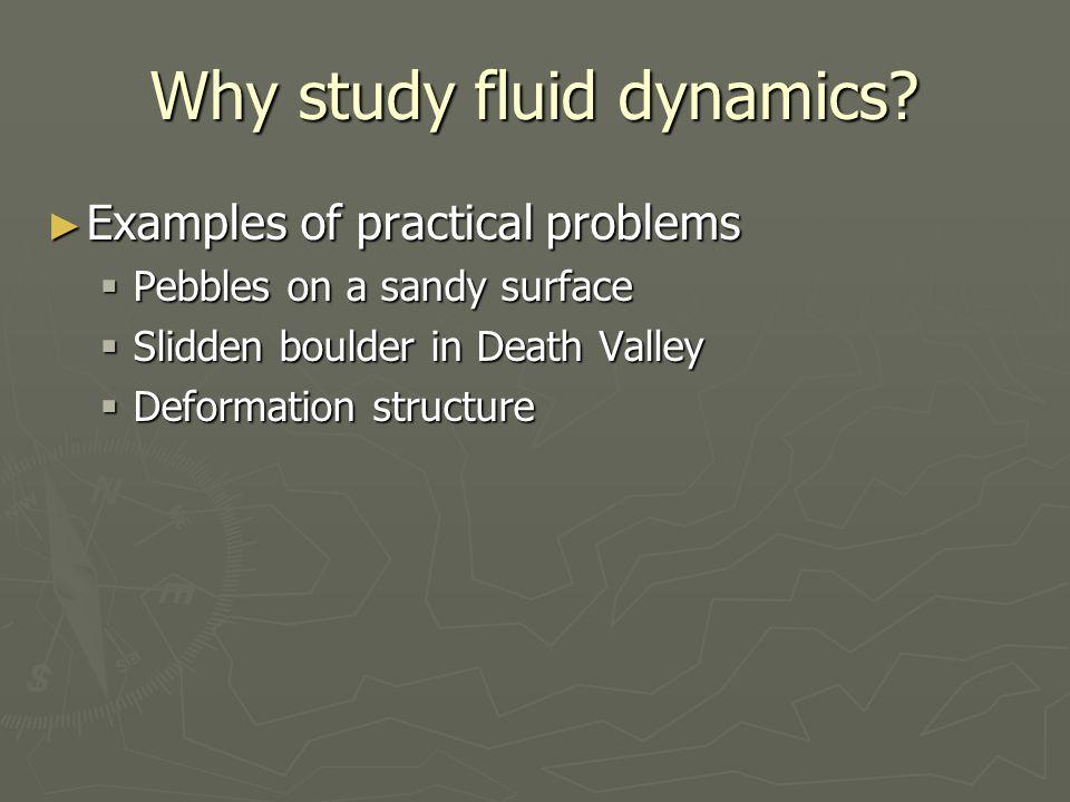 Why study fluid dynamics.