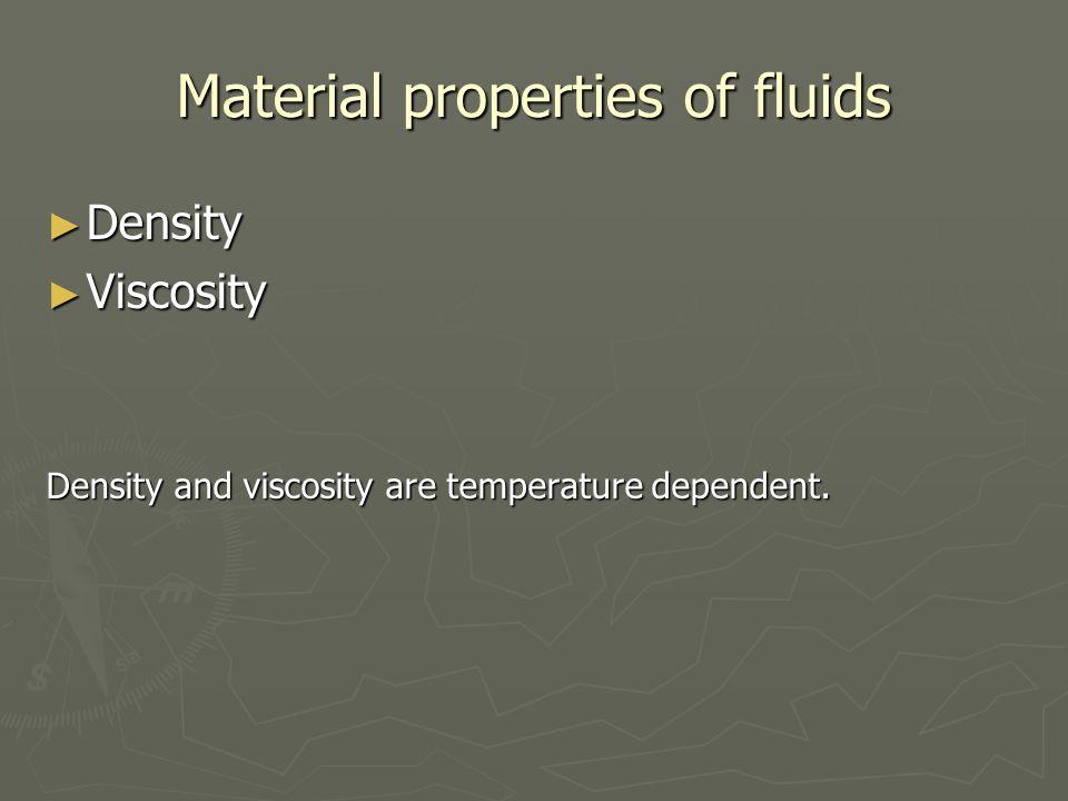 Material properties of fluids ► Density ► Viscosity Density and viscosity are temperature dependent.