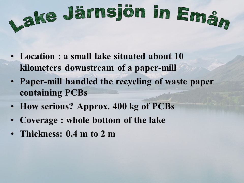 Location : a small lake situated about 10 kilometers downstream of a paper-mill Paper-mill handled the recycling of waste paper containing PCBs How serious.
