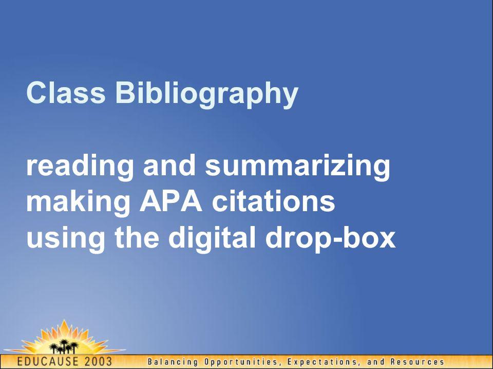 Class Bibliography reading and summarizing making APA citations using the digital drop-box