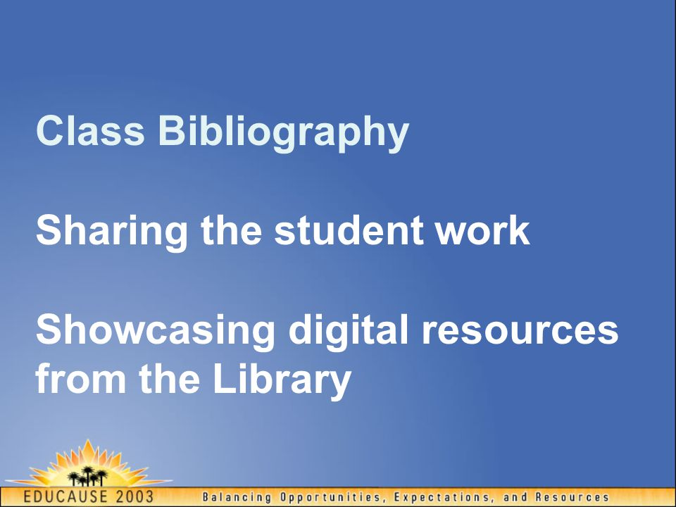 Class Bibliography Sharing the student work Showcasing digital resources from the Library