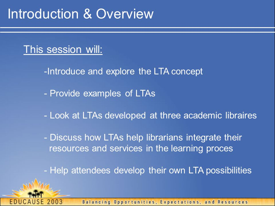 Introduction & Overview This session will: -Introduce and explore the LTA concept - Provide examples of LTAs - Look at LTAs developed at three academi