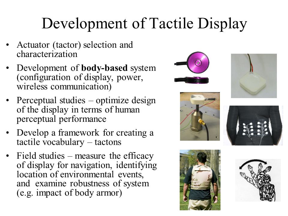Results Spatial localization becomes more difficult as the number of tactors increases and the inter-tactor distance decreases Two-dimensional 16-tactor array on the back is unable to support precise spatial mapping, for example between tactile location and visual target –driving or to highlight on-screen information One-dimensional array is very effective for conveying directions