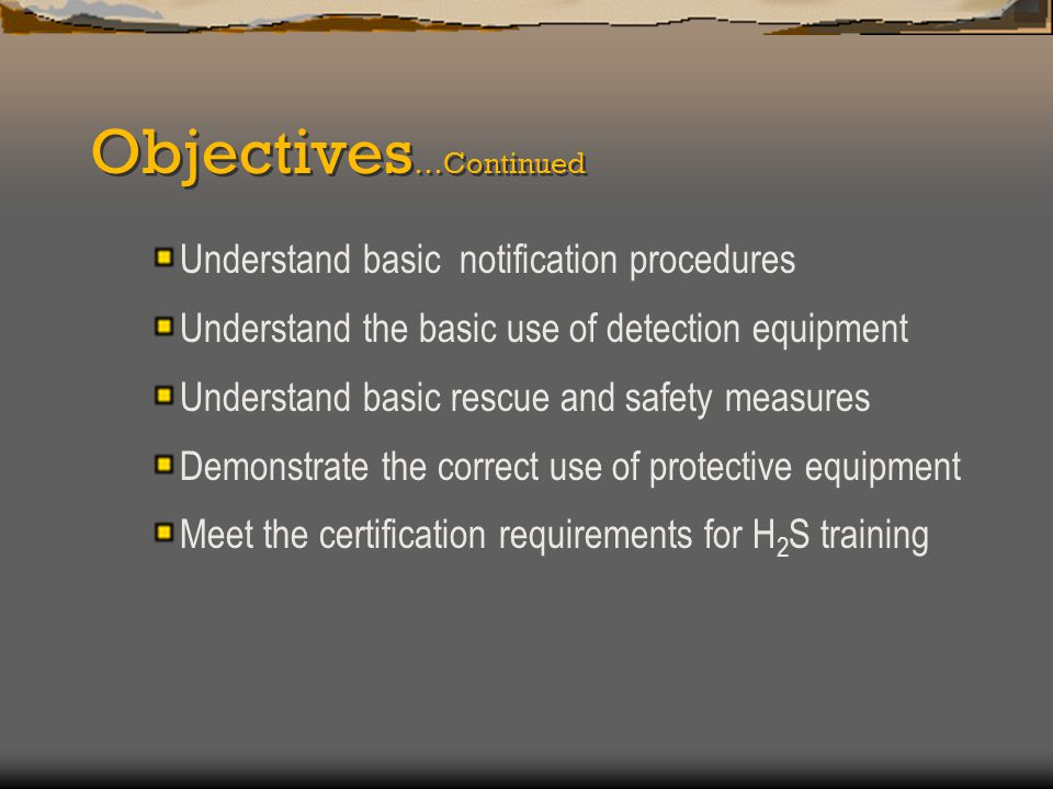 Objectives …Continued Understand basic notification procedures Understand the basic use of detection equipment Understand basic rescue and safety meas