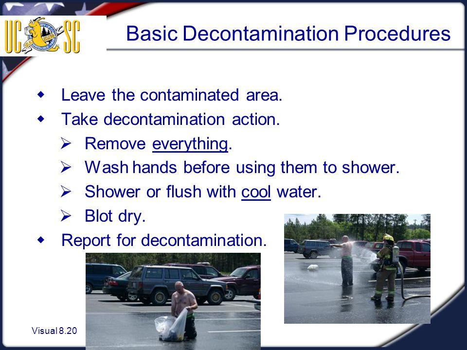 Visual 8.20 Basic Decontamination Procedures  Leave the contaminated area.