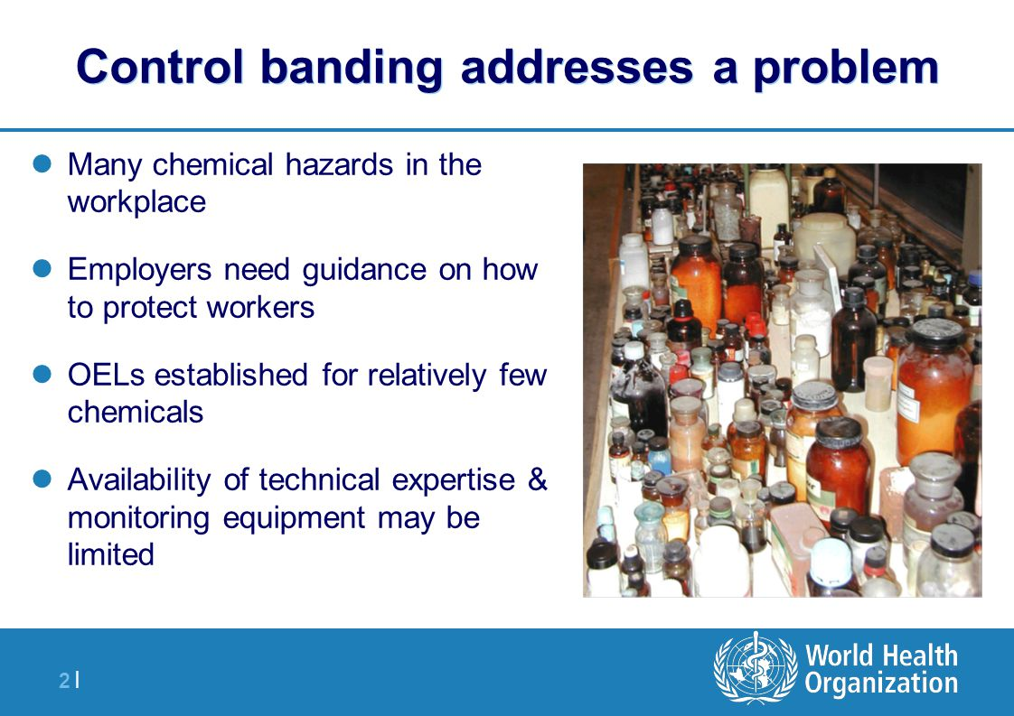 3 |3 | Control Banding takes pragmatic approach Occupational risk assessment and risk management instrument developed by occupational hygienists and toxicologists Uses readily available information about chemicals and the workplace, to rank hazard and assess risk Can be used without on-site technical experts and expensive exposure measurements Suitable for small and medium sized enterprises (SMEs)