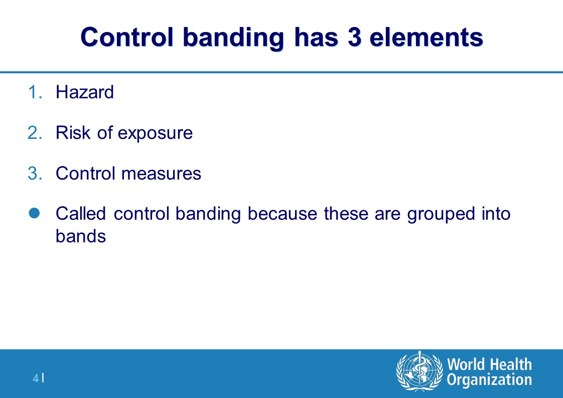 4 |4 | Control banding has 3 elements 1.Hazard 2.Risk of exposure 3.Control measures Called control banding because these are grouped into bands