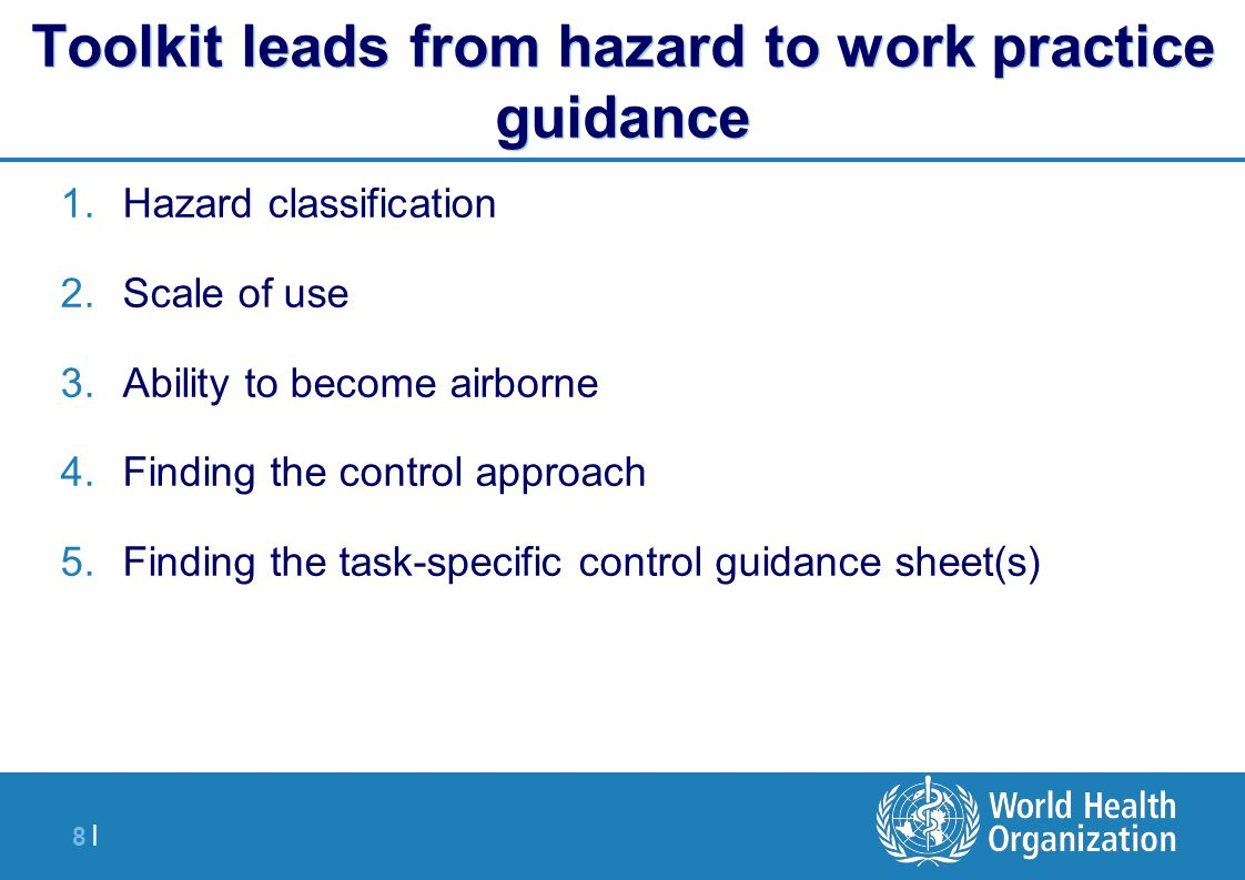 8 |8 | Toolkit leads from hazard to work practice guidance 1.Hazard classification 2.Scale of use 3.Ability to become airborne 4.Finding the control a