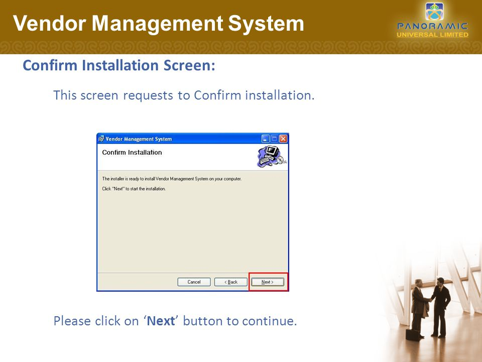 Confirm Installation Screen: Vendor Management System Please click on 'Next' button to continue. This screen requests to Confirm installation.